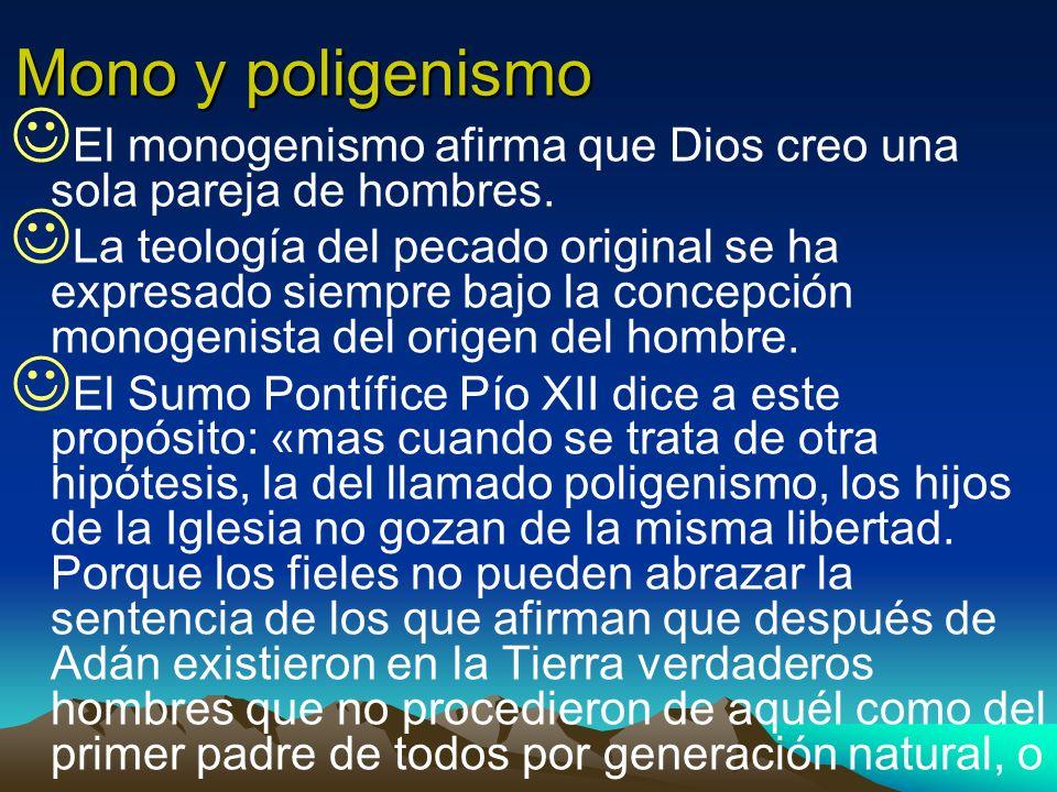 Mono y poligenismoEl monogenismo afirma que Dios creo una sola pareja de hombres.