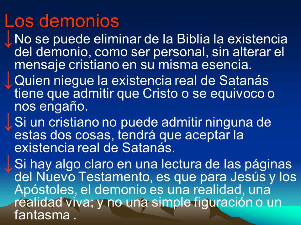 Los demoniosNo se puede eliminar de la Biblia la existencia del demonio, como ser personal, sin alterar el mensaje cristiano en su misma esencia.