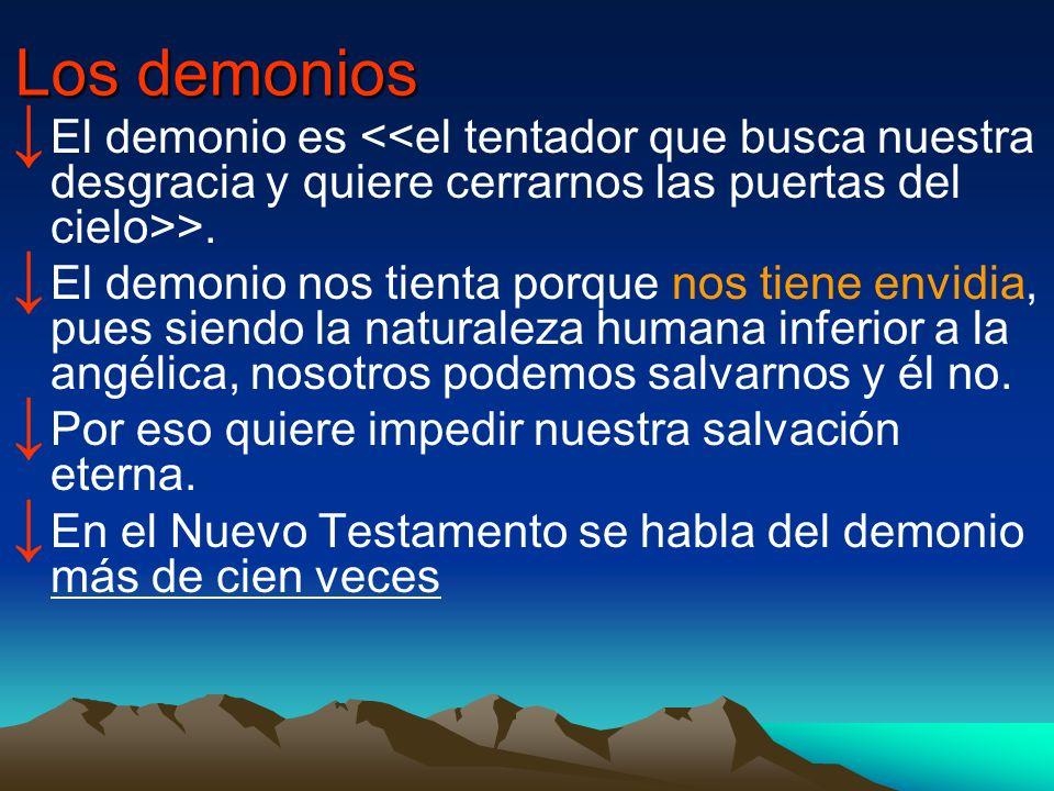 Los demonios El demonio es <<el tentador que busca nuestra desgracia y quiere cerrarnos las puertas del cielo>>.