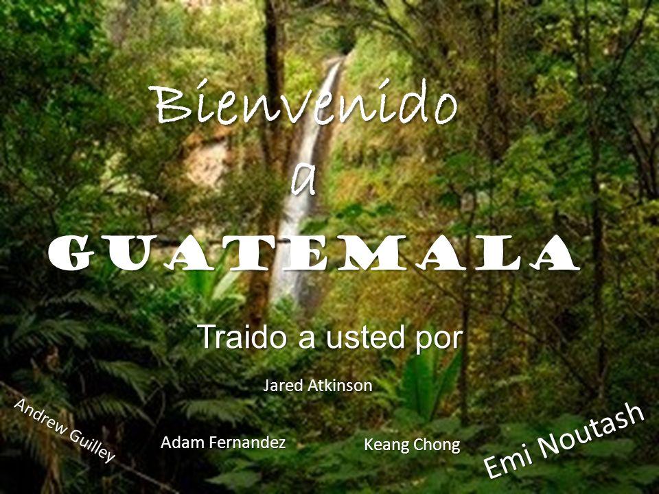 Bienvenido a Guatemala Traido a usted por Emi Noutash Jared Atkinson