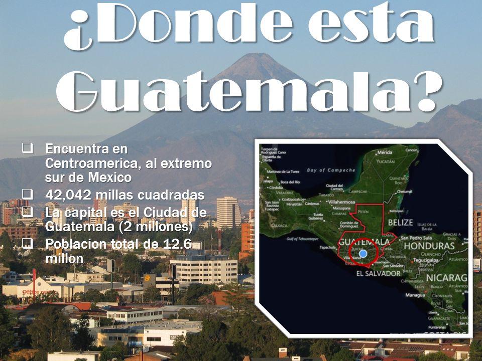 ¿Donde esta Guatemala Encuentra en Centroamerica, al extremo sur de Mexico. 42,042 millas cuadradas.