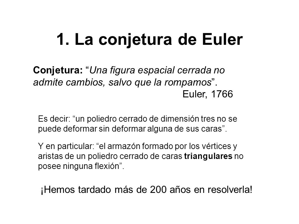 1. La conjetura de Euler Conjetura: Una figura espacial cerrada no admite cambios, salvo que la rompamos .