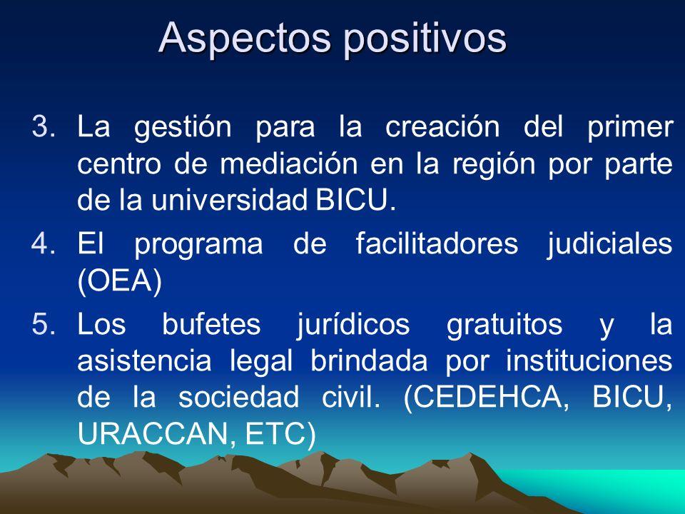 Aspectos positivos La gestión para la creación del primer centro de mediación en la región por parte de la universidad BICU.