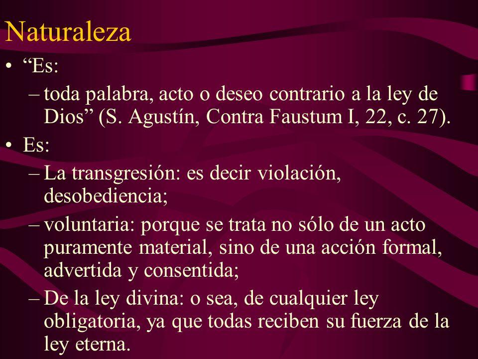 Naturaleza Es: toda palabra, acto o deseo contrario a la ley de Dios (S. Agustín, Contra Faustum I, 22, c. 27).