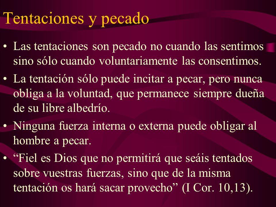 Tentaciones y pecado Las tentaciones son pecado no cuando las sentimos sino sólo cuando voluntariamente las consentimos.