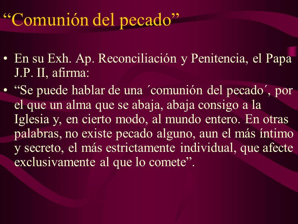 Comunión del pecado En su Exh. Ap. Reconciliación y Penitencia, el Papa J.P. II, afirma: