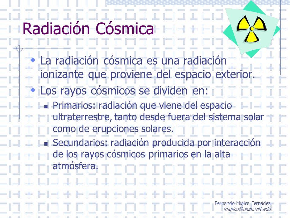 Radiación Cósmica La radiación cósmica es una radiación ionizante que proviene del espacio exterior.