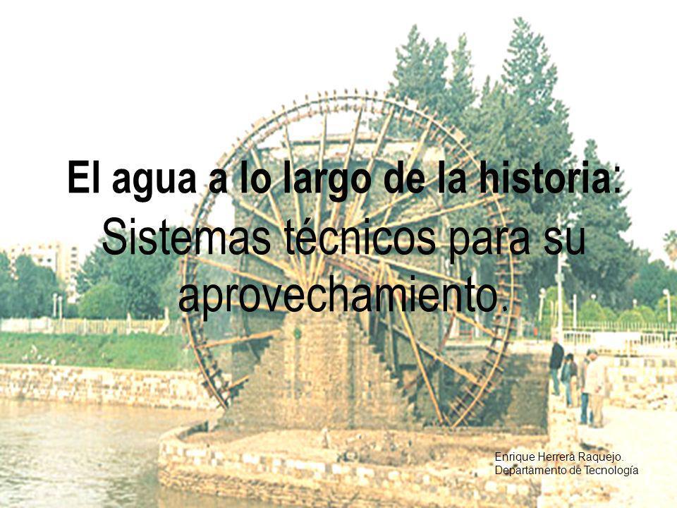 El agua a lo largo de la historia: Sistemas técnicos para su aprovechamiento.