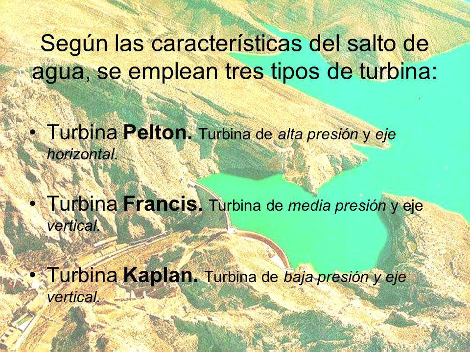 Según las características del salto de agua, se emplean tres tipos de turbina: