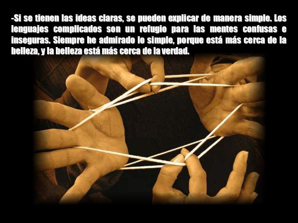 -Si se tienen las ideas claras, se pueden explicar de manera simple