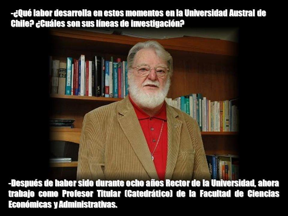 -¿Qué labor desarrolla en estos momentos en la Universidad Austral de Chile ¿Cuáles son sus líneas de investigación