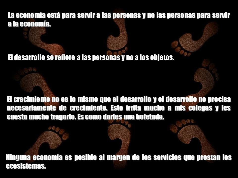 La economía está para servir a las personas y no las personas para servir a la economía.