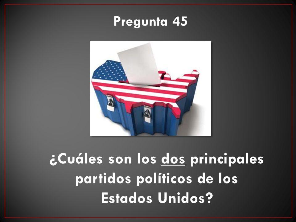 Pregunta 45 ¿Cuáles son los dos principales partidos políticos de los Estados Unidos