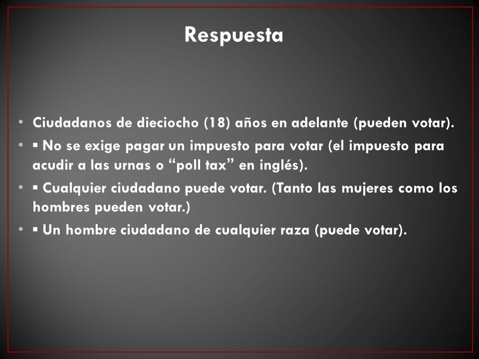Respuesta Ciudadanos de dieciocho (18) años en adelante (pueden votar).