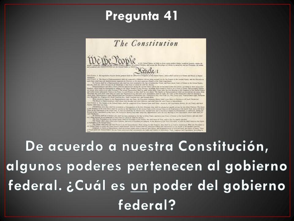 Pregunta 41 De acuerdo a nuestra Constitución, algunos poderes pertenecen al gobierno federal.