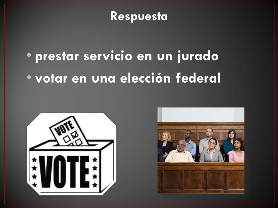 prestar servicio en un jurado votar en una elección federal
