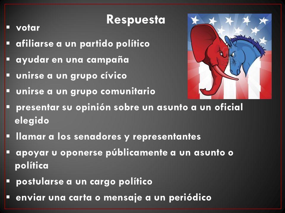 Respuesta ▪ votar ▪ afiliarse a un partido político