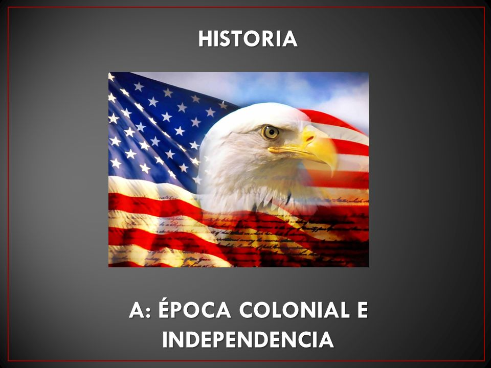 A: Época colonial e independencia