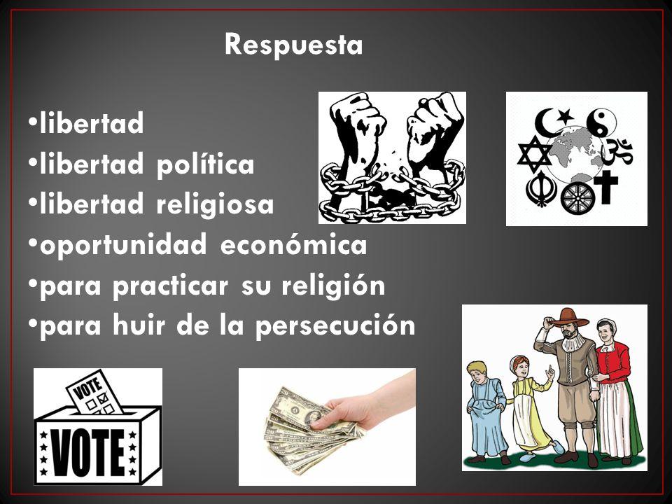 Respuesta libertad. libertad política. libertad religiosa. oportunidad económica. para practicar su religión.