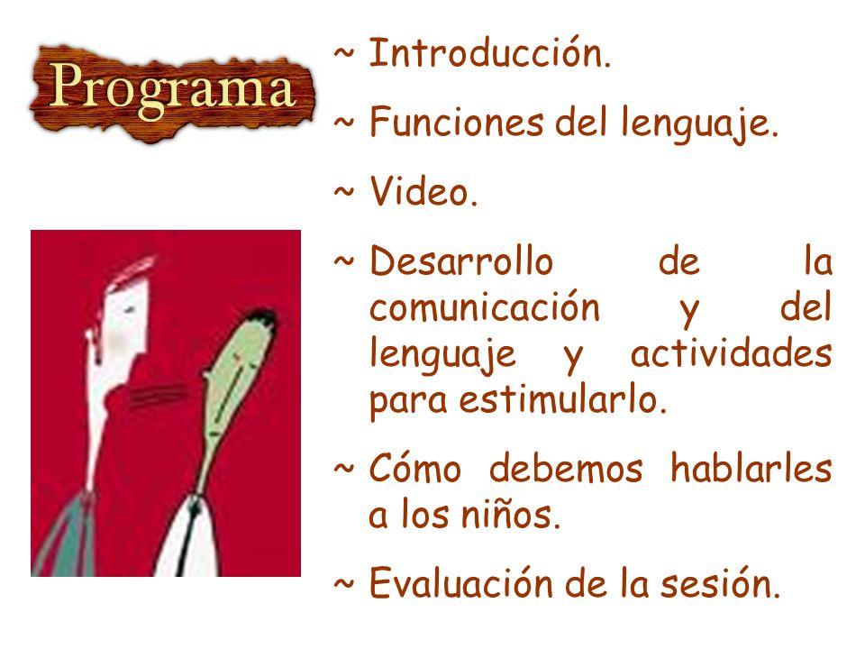 Introducción. Funciones del lenguaje. Video. Desarrollo de la comunicación y del lenguaje y actividades para estimularlo.