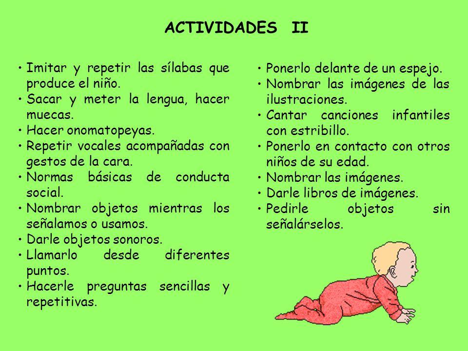 ACTIVIDADES II Imitar y repetir las sílabas que produce el niño.