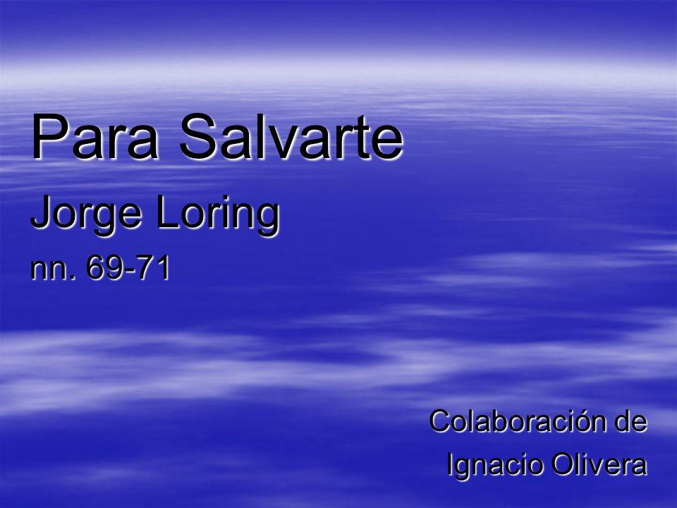 Para Salvarte Jorge Loring nn. 69-71 Colaboración de Ignacio Olivera