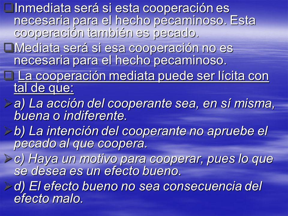 Inmediata será si esta cooperación es necesaria para el hecho pecaminoso. Esta cooperación también es pecado.