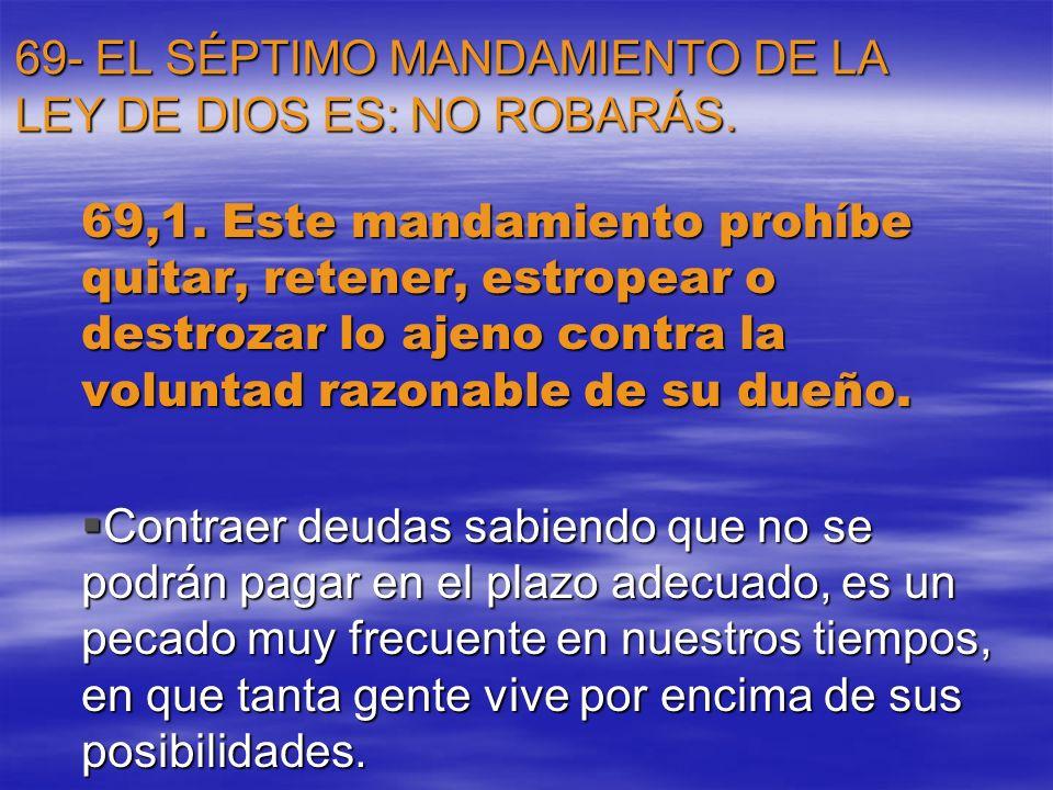 69- EL SÉPTIMO MANDAMIENTO DE LA LEY DE DIOS ES: NO ROBARÁS.
