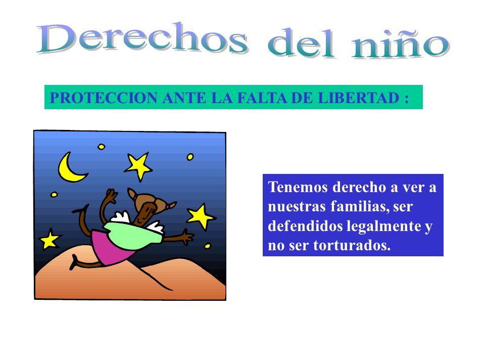 Derechos del niño PROTECCION ANTE LA FALTA DE LIBERTAD :