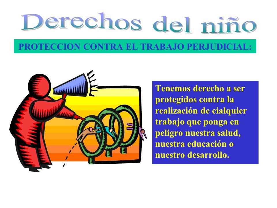 PROTECCION CONTRA EL TRABAJO PERJUDICIAL: