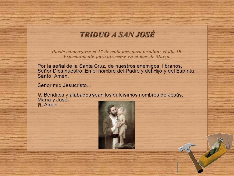 TRIDUO A SAN JOSÉ Puede comenzarse el 17 de cada mes para terminar el día 19. Especialmente para ofrecerse en el mes de Marzo.
