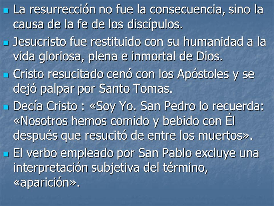 La resurrección no fue la consecuencia, sino la causa de la fe de los discípulos.