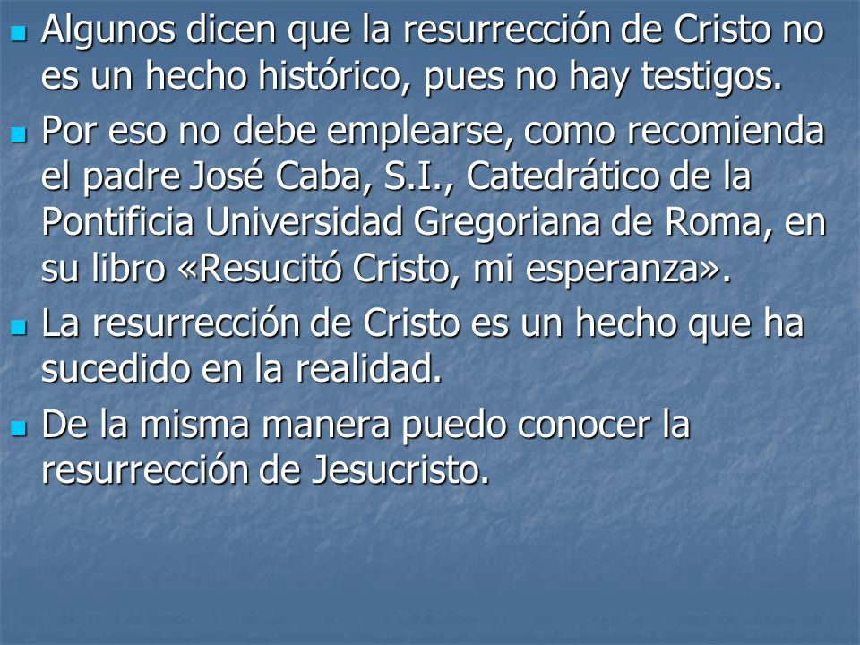 Algunos dicen que la resurrección de Cristo no es un hecho histórico, pues no hay testigos.