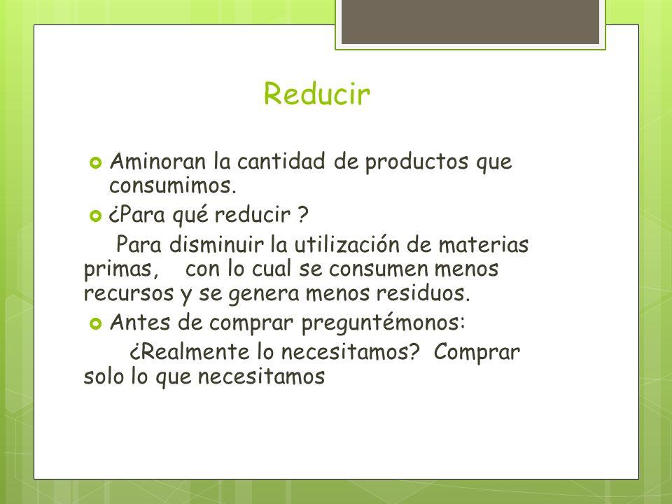 Reducir Aminoran la cantidad de productos que consumimos.