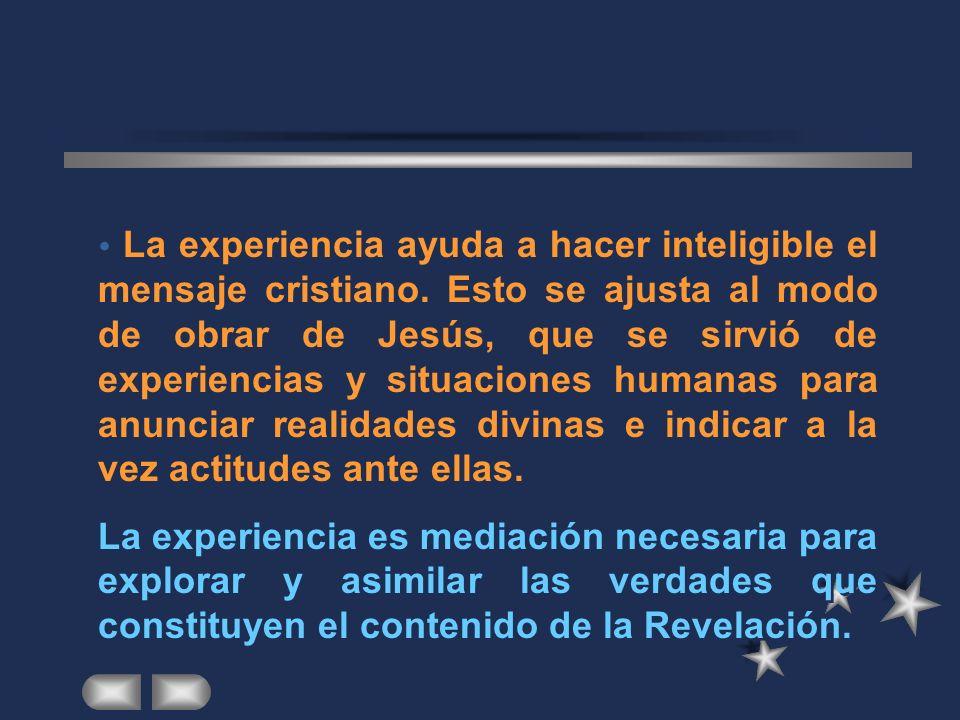 La experiencia ayuda a hacer inteligible el mensaje cristiano