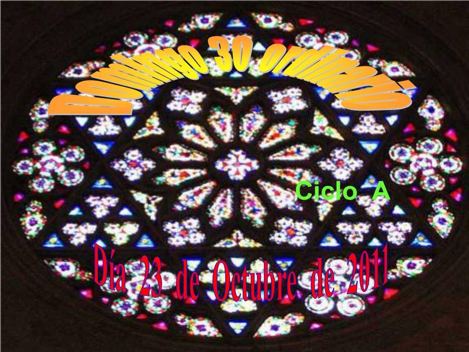 Domingo 30 ordinario Ciclo A Día 23 de Octubre de 2011