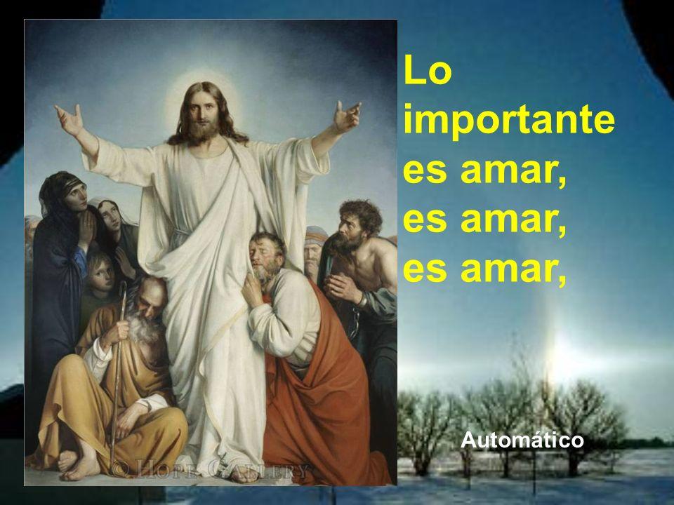 Lo importante es amar, es amar, es amar,