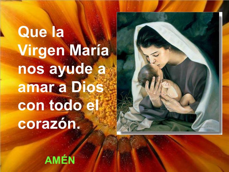Que la Virgen María nos ayude a amar a Dios con todo el corazón.
