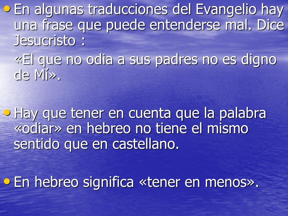 En algunas traducciones del Evangelio hay una frase que puede entenderse mal. Dice Jesucristo :