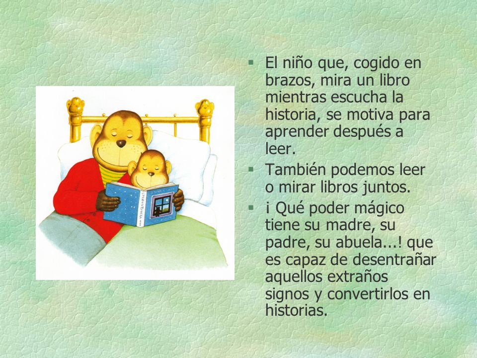 El niño que, cogido en brazos, mira un libro mientras escucha la historia, se motiva para aprender después a leer.