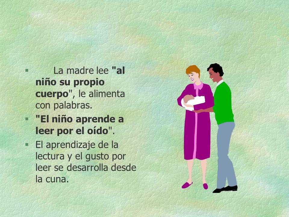 La madre lee al niño su propio cuerpo , le alimenta con palabras.