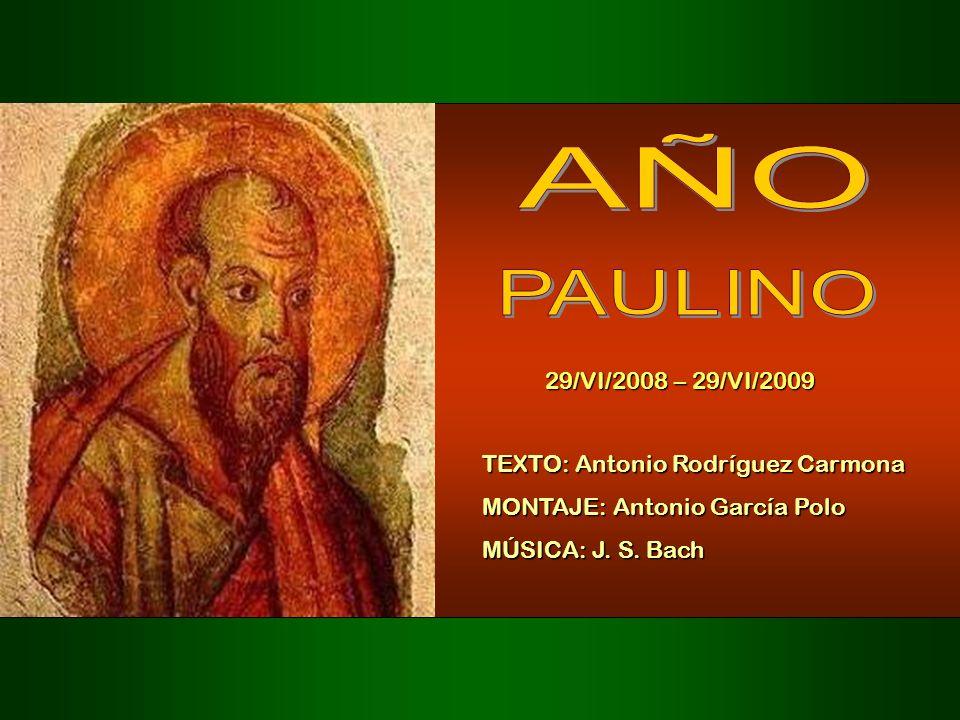 AÑO PAULINO 29/VI/2008 – 29/VI/2009 TEXTO: Antonio Rodríguez Carmona