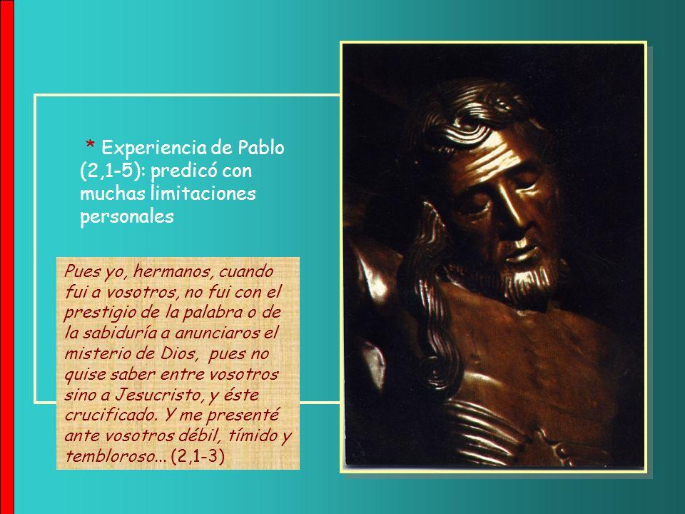 * Experiencia de Pablo (2,1-5): predicó con muchas limitaciones personales