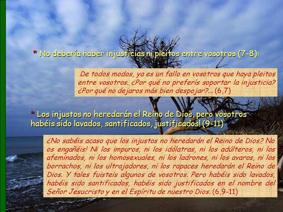 * No debería haber injusticias ni pleitos entre vosotros (7-8):
