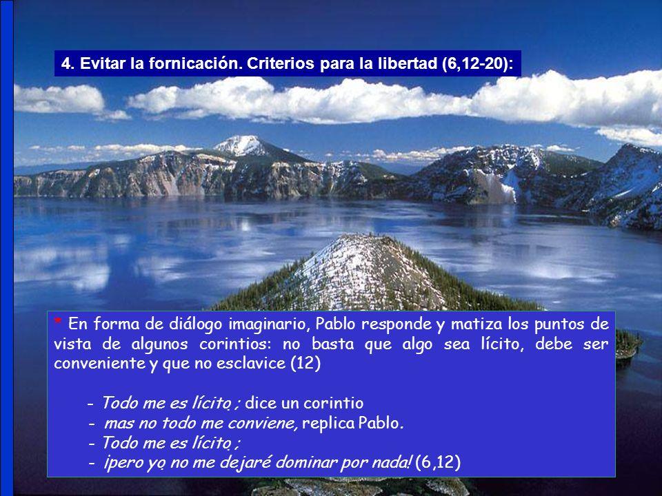 4. Evitar la fornicación. Criterios para la libertad (6,12-20):
