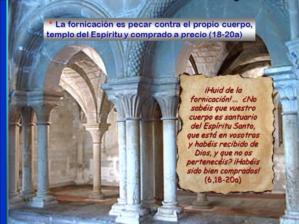 * La fornicación es pecar contra el propio cuerpo, templo del Espíritu y comprado a precio (18-20a)