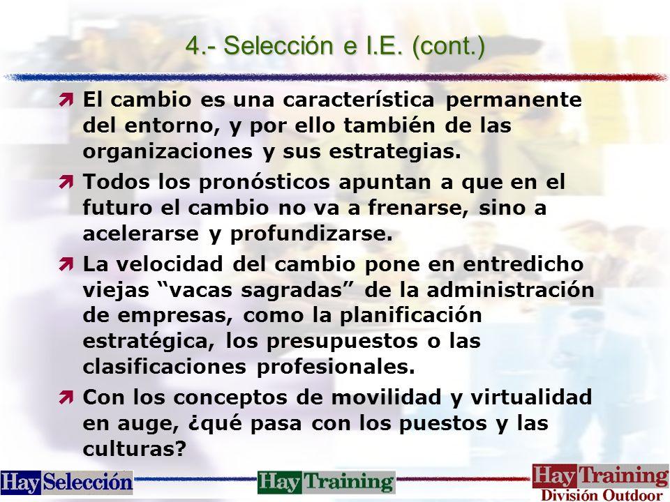 4.- Selección e I.E. (cont.) El cambio es una característica permanente del entorno, y por ello también de las organizaciones y sus estrategias.
