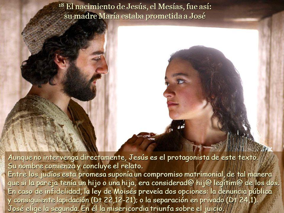 18 El nacimiento de Jesús, el Mesías, fue así: su madre María estaba prometida a José