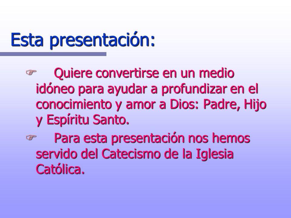 Esta presentación: Quiere convertirse en un medio idóneo para ayudar a profundizar en el conocimiento y amor a Dios: Padre, Hijo y Espíritu Santo.