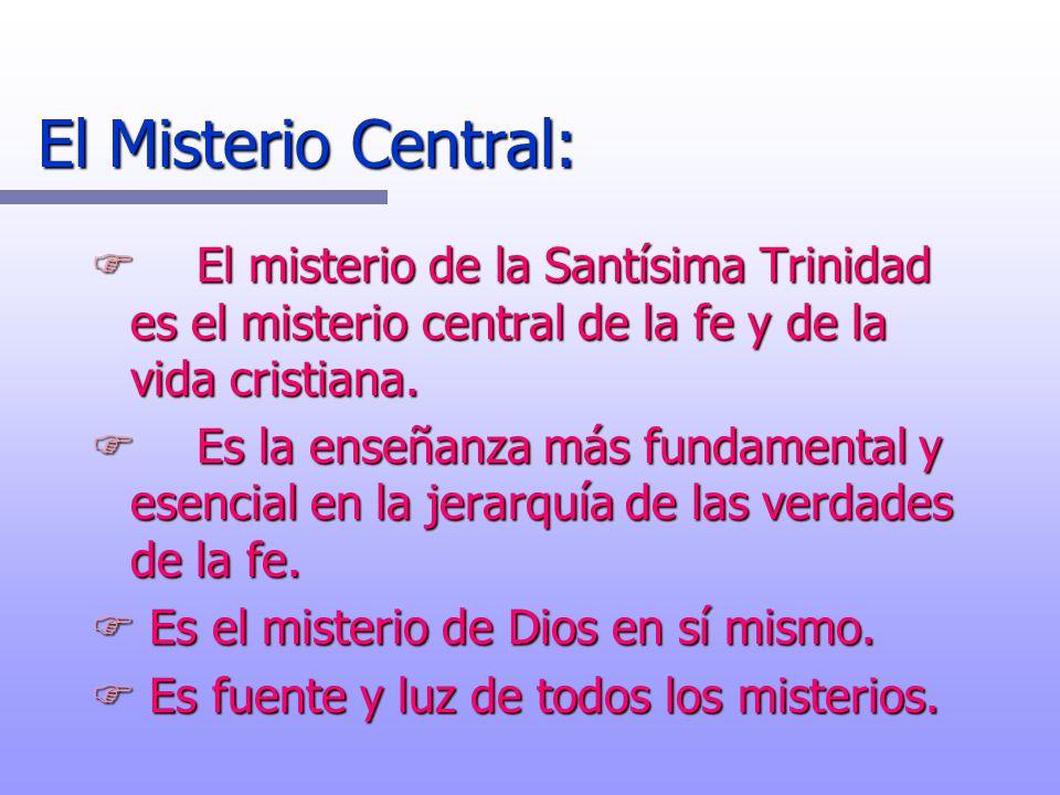 El Misterio Central: El misterio de la Santísima Trinidad es el misterio central de la fe y de la vida cristiana.